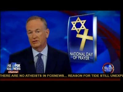 There are no atheists in fox news - bill o'reilly subtle