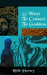 55 Ways to Connect to Goddess by Lilith Dorsey. All rights reserved.