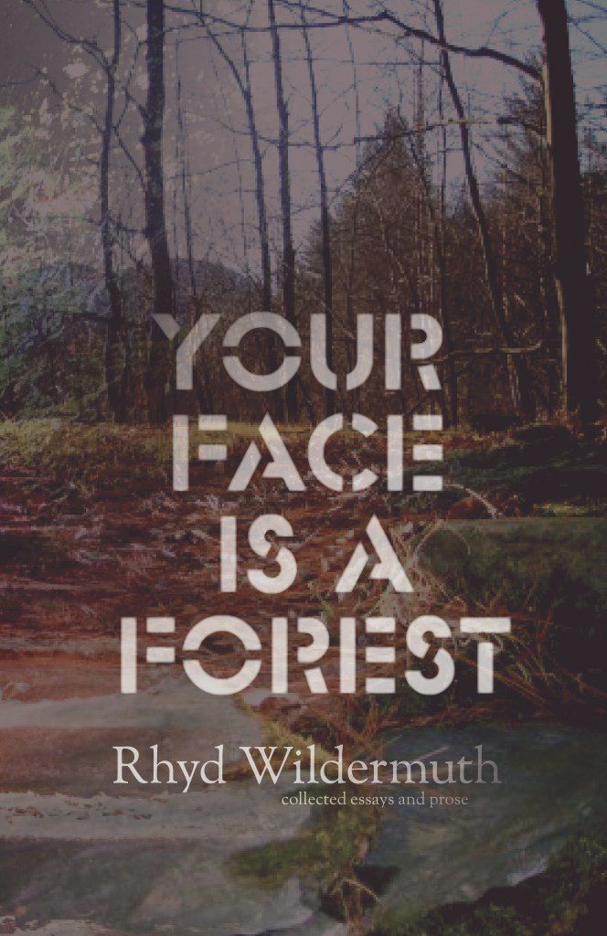 Your Face is a Forest by Rhyd Wildermuth.
