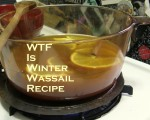 WTF is Winter Wassail Recipe photo by Lilith Dorsey. All rights reserved.