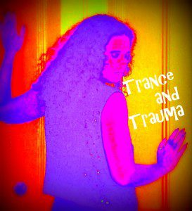 Trance and Trauma photo by Lilith Dorsey. All rights reserved.