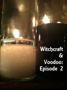 Witchcraft & Voodoo Episode 2 graphic by Lilith Dorsey. All rights reserved.