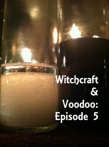 Witchcraft & Voodoo episode 5 photo by Lilith Dorsey. All rights reserved.