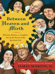 Why are all these pious people laughing? (Cover art from Between Heaven and Mirth by James Martin, artist: Anita Kunz).