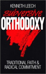 """Subversive Orthodoxy"" by Kenneth Leech. The title says it all."