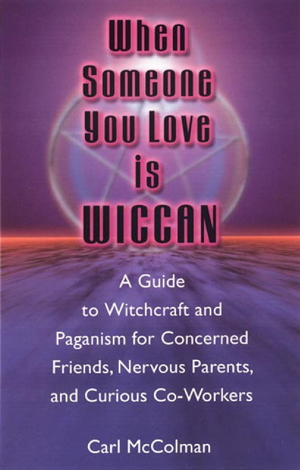 """""""When Someone You Love is Wiccan"""" by Carl McColman"""