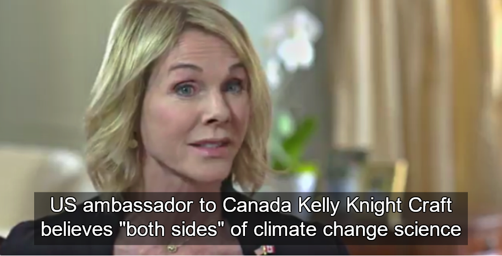"""US ambassador to Canada Kelly Knight Craft believes """"both sides"""" of climate change science (Image via Screen Grab)"""