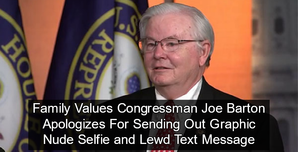 GOP Congressman Joe Barton Caught Sending Nude Selfies, Lewd Text Messages
