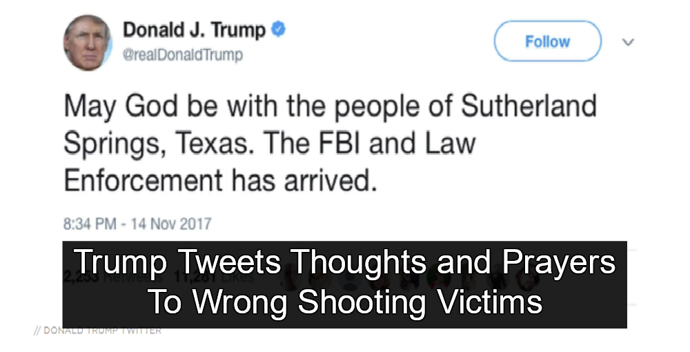 Trump Tweets Thoughts and Prayers To Wrong Shooting Victims