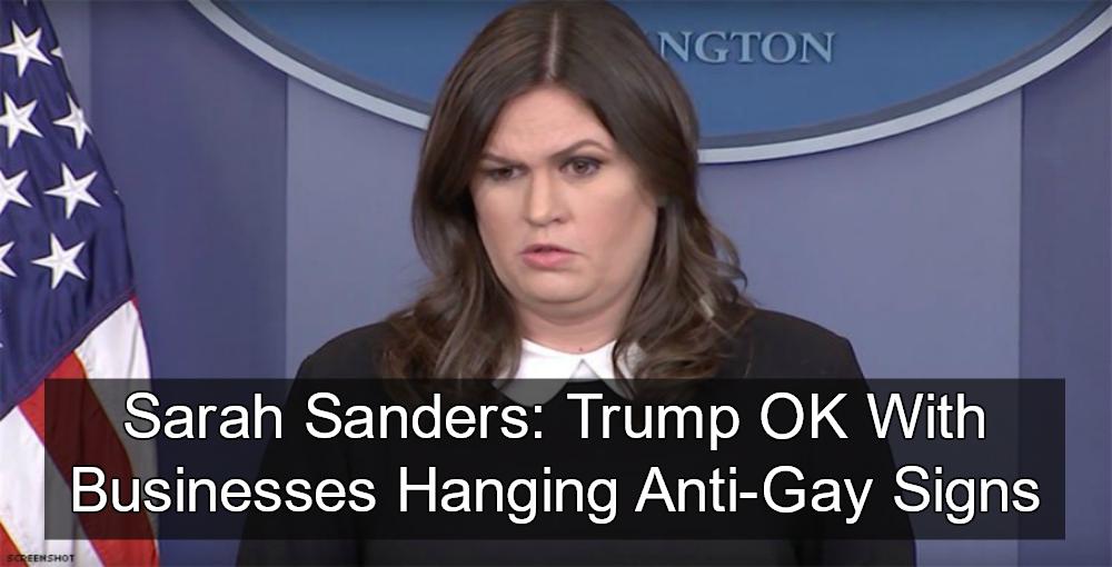 White House Press Secretary Sarah Huckabee Sanders: Trump Supports Businesses Posting 'No Gays' Signs (Image via Screen Grab)