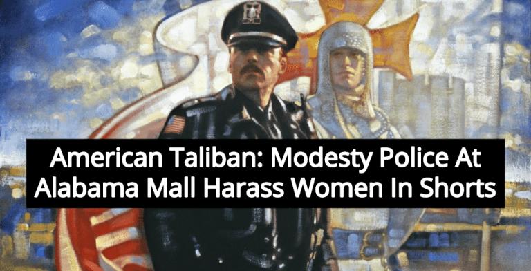 American Taliban: Modesty Police At Alabama Mall Harass Women In Shorts (Image via Pinterest)