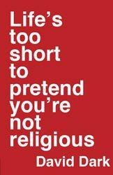 BC_Lifestooshorttopretendyourenotreligious_1