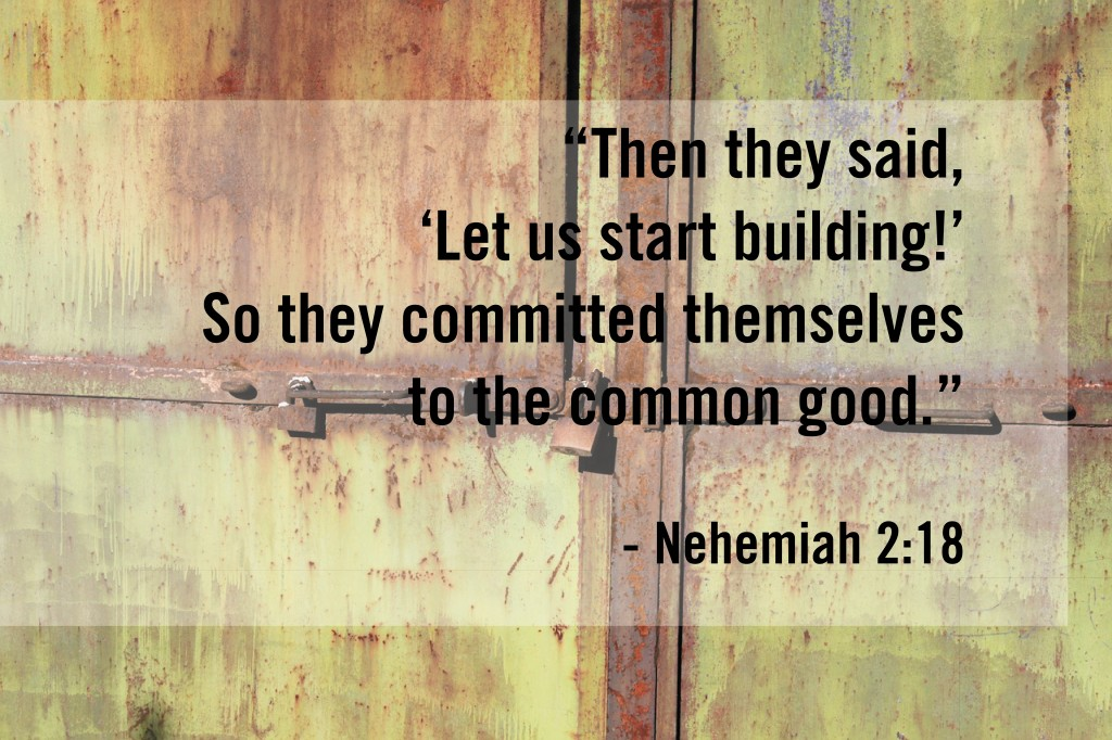 So they committed themselves to the common good. Nehemiah 2:18