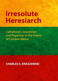 The cover suggests Kraszewski highlights Milosz's Lithuanian backgroun in Irresolute  Heresiarch.