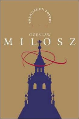 Milosz's Treatise on Poetry and treats as much of the humanities and theology as he could pack into sixty pages of verse.