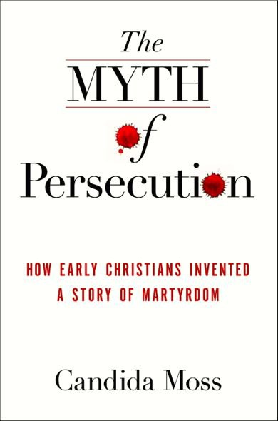 Candida-Moss-cover-full-The-Myth-of-Persecution