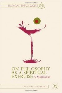 Philosophy as spiritual exercise is starting to make a bit of a splash in recent literature.
