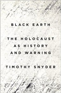 The past is not even past according to Snyder's new book Black Earth.
