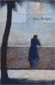 Reality always strikes back according to Mary Midgley.
