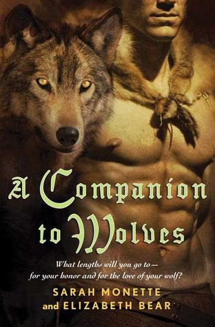 Book Review: A Companion to Wolves by Sarah Monette and
