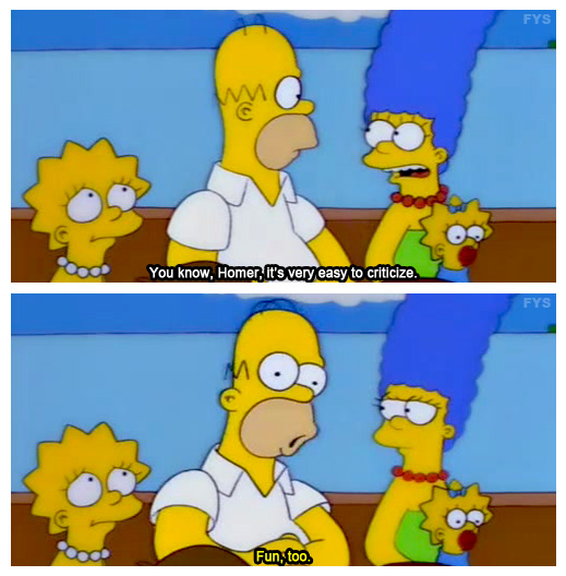 """You know Homer, it's very easy to criticise."" ""Fun, too"""