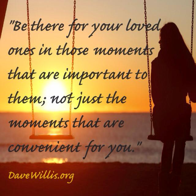 Dave Willis quotes quote be there for loved ones