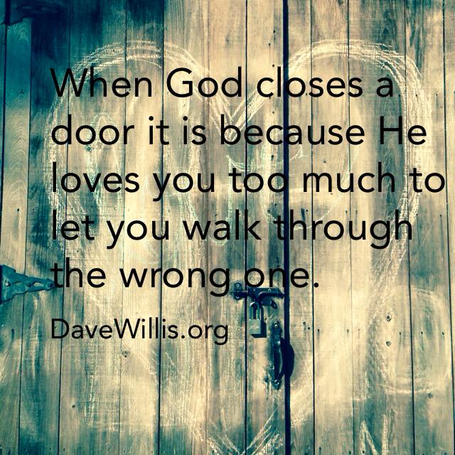 Dave Willis davewillis.org quote God closes a door loves you too much to let you walk through wrong one
