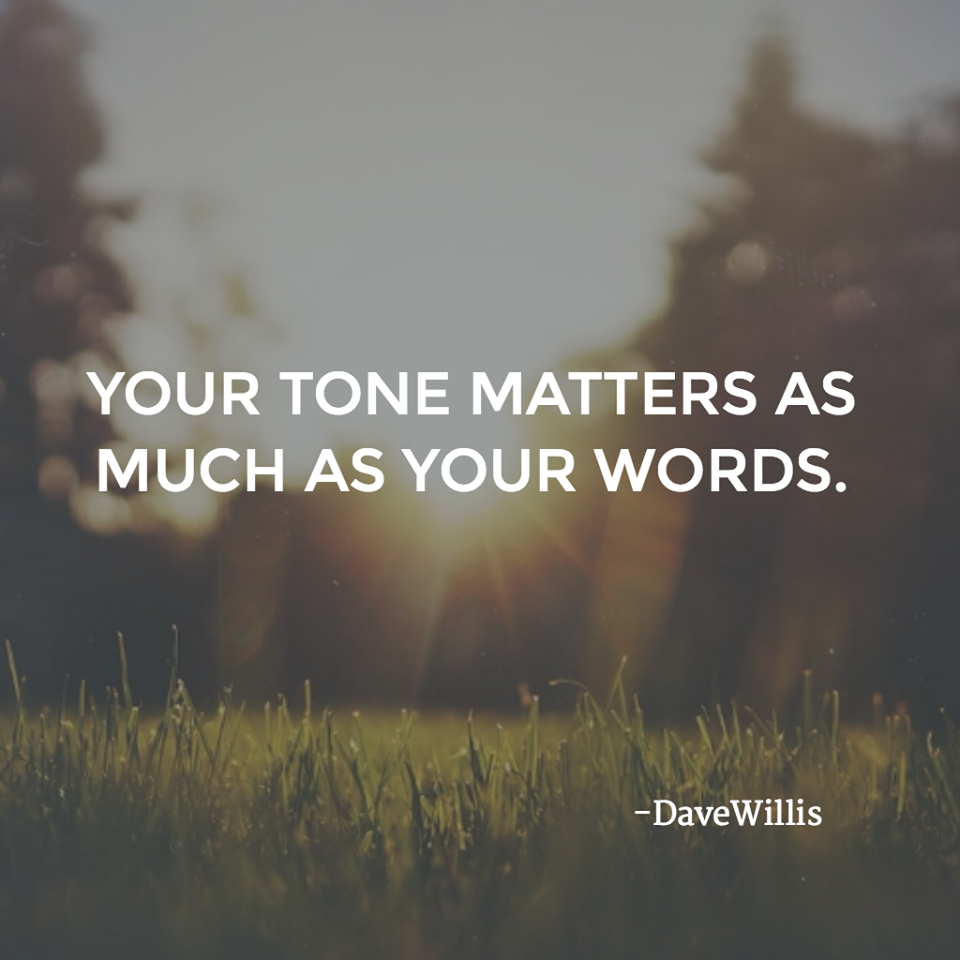 your tone matters as much as your words Dave Willis quote
