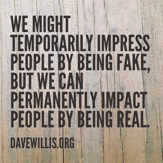 Dave Willis quote davewillis.org we might temporarily impress people being fake permanently impact by being real