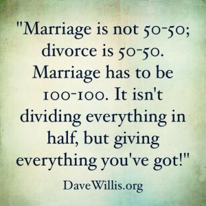 Dave Willis DaveWillis.org marriage is not 50-50 but 100-100 divorce quote