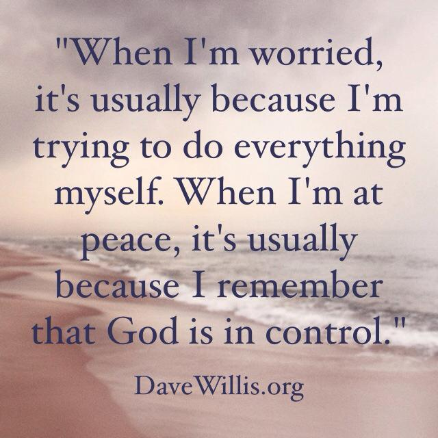 Dave Willis Quote Worry God In Control