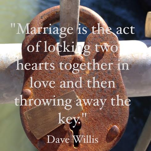 Dave Willis marriage throw away key lock quote