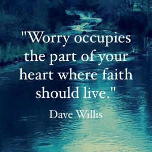 Dave Willis quotes quote worry faith