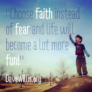 Dave Willis quote choose faith instead of fear life fun