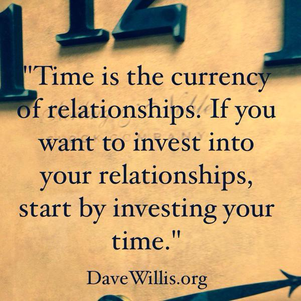 Dave Willis quote time is the currency of relationships