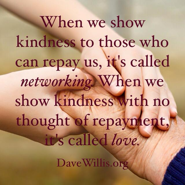 Dave Willis quote show kindness networking love no repayment