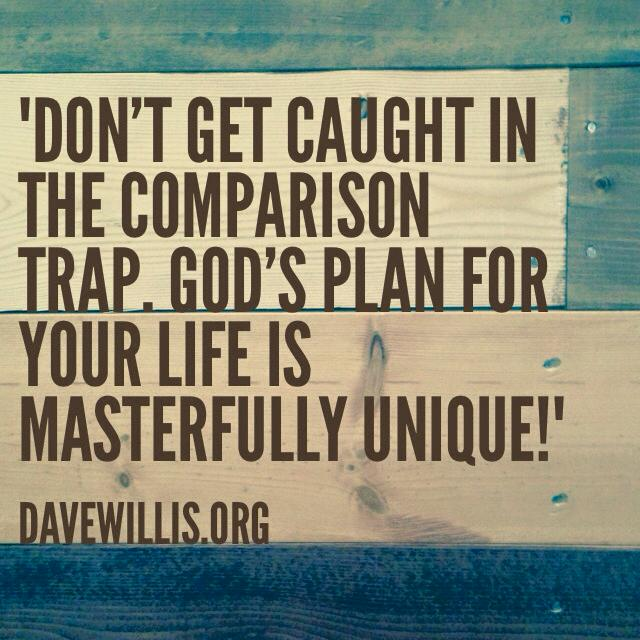 Dave Willis quote don't get caught in comparison trap God's plan for you is unique