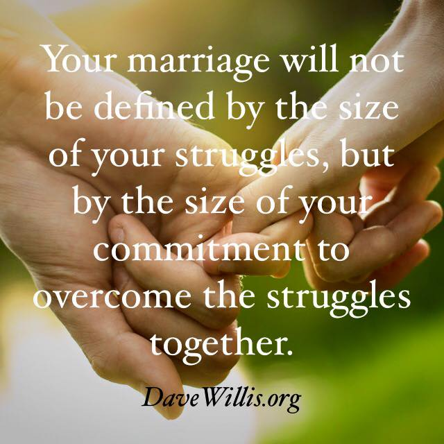 Dave Willis quote davewillis.org marriage love size of commitment not struggles together
