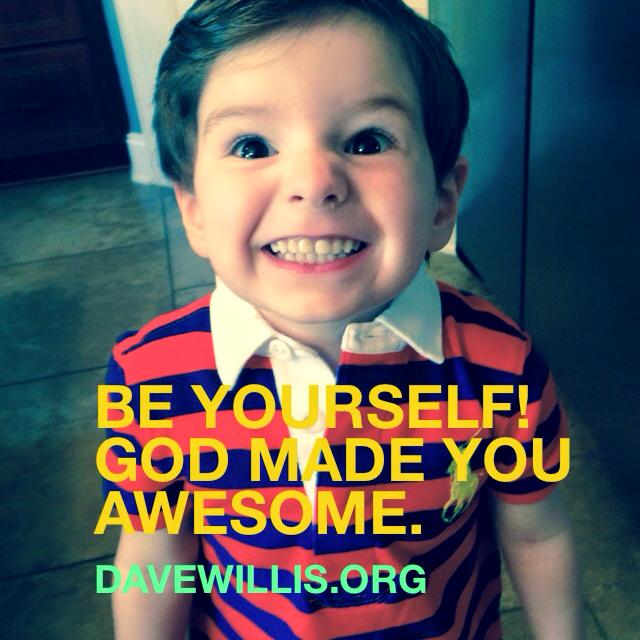 be yourself God made you awesome quote Dave Willis davewillis.org