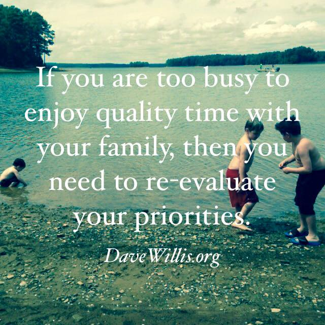 dave willis quote quotes davewillisorg family time priorities dave willis