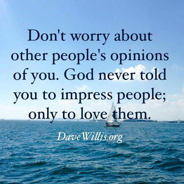 Dave Willis Quote Quotes Davewillisorg Dont Worry About Opinions