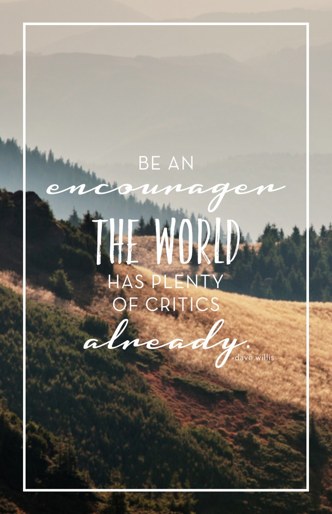 Be an encourager world has enough critics Dave Willis quote davewillis.org