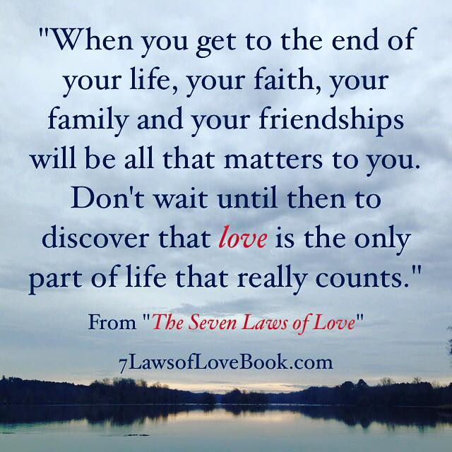 at the end of life love is the only part that counts Dave Willis quote author #7lawsoflove seven laws of love book