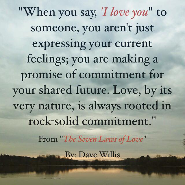 Seven Laws of Love book quote Dave Willis author #7lawsoflove say I love you is not feeling but rock solid commitment