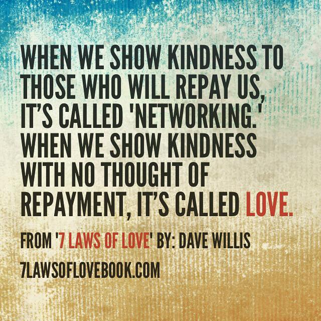 Dave Willis quote seven laws of love book kindness networking repayment