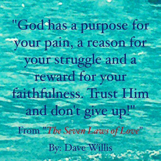 Dave Willis quote Seven Laws of Love book #7lawsoflove God has a purpose for your pain reason for struggle and reward for your faithfulness trust Him and don't give up