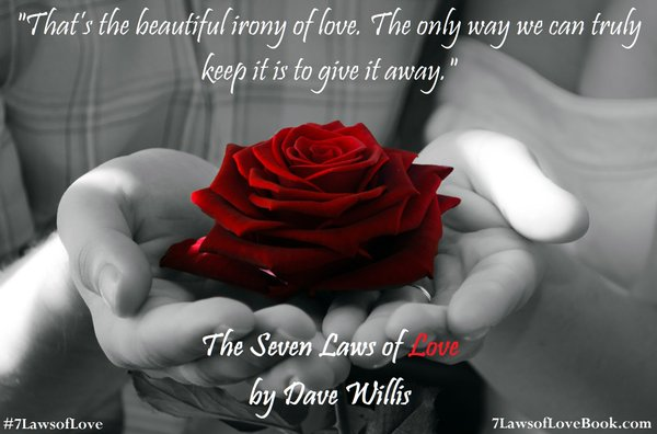 Dave Willis 7 laws of love book quote way to keep love it to give it away #7lawsoflove