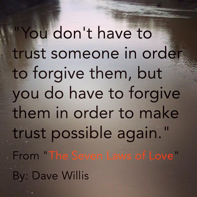Dave Willis quote 7 laws of love book you don't have to trust in order to forgive but forgiveness makes trust possible again