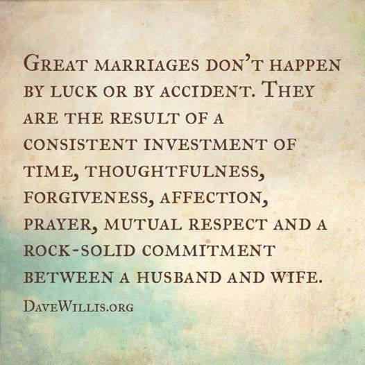 Dave Willis quote davewillis.org great marriages don't happen by luck or accident but mutual respect commitment love between husband and wife