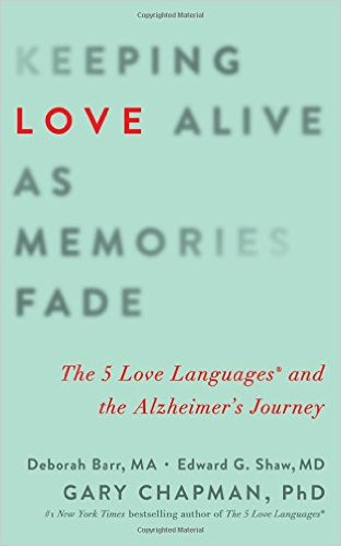 Keeping love alive as memories fade the 5 love languages and the Alzheimer's journey
